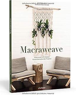 Macraweave: Makramee trifft Weben. 18 atemberaubende Projekte. Deko, Schmuck und Accessoires: erschaffe ungewöhnliche Must...