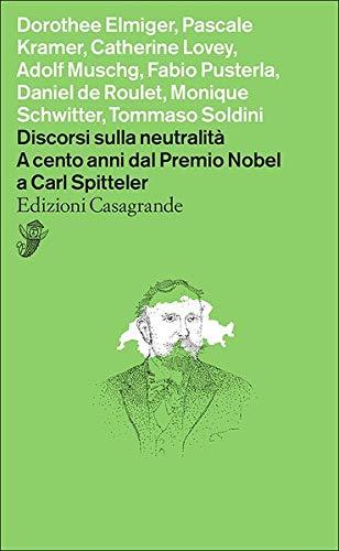 Discorsi sulla neutralità: A cento anni dal Premio Nobel a Carl Spitteler (Alfabeti)