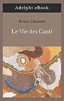 Le Vie dei Canti (Opere di Bruce Chatwin Vol. 3)