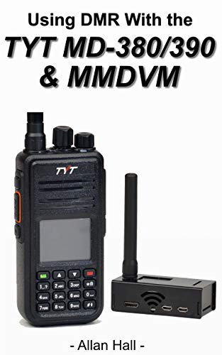 Using DMR with the TYT MD-380/390 & MMDVM: Step by step instructions on getting both analog and DMR working on your new radio! (English Edition)
