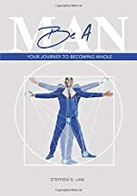 Be A Man: Your Journey to Becoming Whole