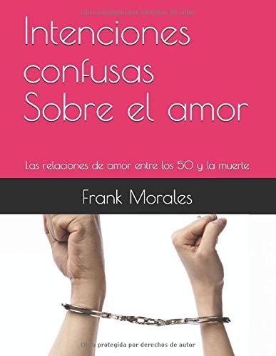 Intenciones confusas Sobre el amor: Las relaciones de amor entre los 50 y la muerte