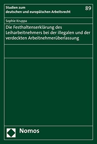 Die Festhaltenserklärung des Leiharbeitnehmers bei der illegalen und der verdeckten Arbeitnehmerüberlassung (Studien zum deutschen und europäischen Arbeitsrecht)