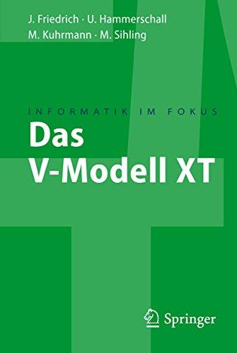 Das V-Modell XT: Für Projektleiter und QS-Verantwortliche kompakt und übersichtlich (Informatik im Fokus)