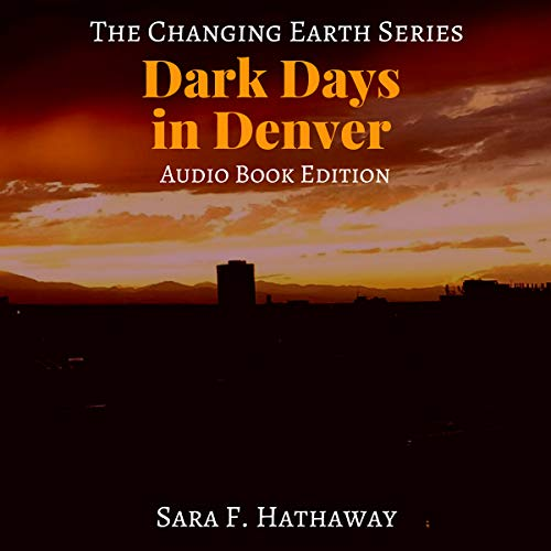Dark Days in Denver     The Changing Earth Series, Book 5              By:                                                                                                                                 Sara F. Hathaway                               Narrated by:                                                                                                                                 Sara F. Hathaway                      Length: 6 hrs and 44 mins     4 ratings     Overall 4.5