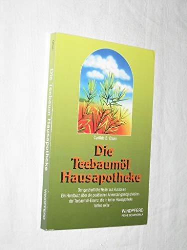 Die Teebaumöl Hausapotheke. Der ganzheitliche Heiler aus Australien. Ein Handbuch über die praktischen Anwendungsmöglichkeiten der Teebaumöl-Essenz, die in keiner Hausapotheke fehlen sollte