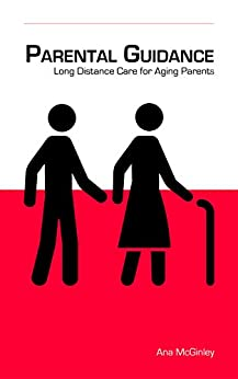 Parental Guidance: Long Distance Care for Aging Parents by [Ana McGinley]