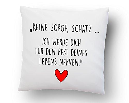 Liebeskissen mit Spruch ''Keine Sorge, Schatz. Ich werde Dich für den Rest deines Lebens Nerven.'' - Deko-Kissen -Romantische Geschenkidee - weiß 40cm x 40cm - Kissen inkl. Füllung - Liebe - Schatz