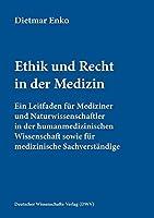 Ethik und Recht in der Medizin: Ein Leitfaden fuer Mediziner und Naturwissenschaftler in der humanmedizinischen Wissenschaft sowie fuer medizinische Sachverstaendige