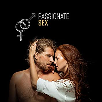 Passionate Sex: Chillout Music for Making Love, Caressing, Romance, Erotic and Tantric Massage