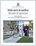 Nella terra di confine finestra di speranza. Papa Francesco pellegrino alla tomba di don Tonino Bello