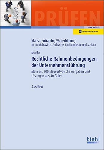 Rechtliche Rahmenbedingungen der Unternehmensführung: Mehr als 200 klausurtypische Aufgaben und Lösungen aus 40 Fällen. (Klausurentraining ... Fachwirte, Fachkaufleute und Meister)