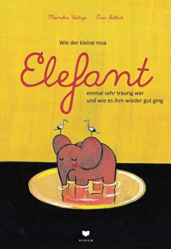 Wie der kleine rosa Elefant einmal sehr traurig war und wie es ihm wieder gut ging (Bohem Klassik)