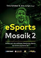 eSports Mosaik 2: Einfuehrung in die vielfaeltigen Aspekte des eSports - zweiter Teil