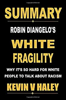 Summary of White Fragility by Robin DiAngelo: Why It's So Hard for White People to Talk About Racism (Best Seller Book Sum...