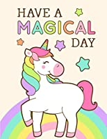 Have a magical day: unicorn composition notebook, journals for girls, wide ruled paper notebook journal,120 pages 8.5 x 11 in