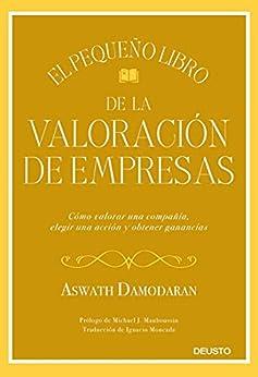 El pequeño libro de la valoración de empresas: Cómo valorar una compañía  elegir una acción y obtener ganancias (Sin colección) PDF EPUB Gratis descargar completo
