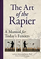 The Art of the Rapier: A Manual for Today's Fencers