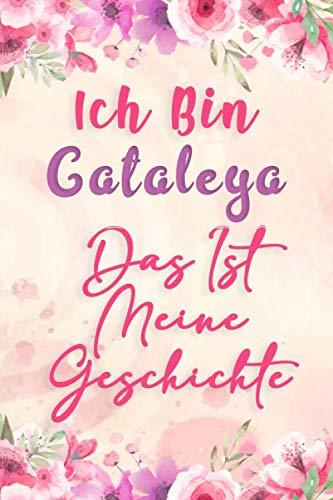 Ich Bin Cataleya Das Ist Meine Geschichte: Notizbuch mit Blumen, um Ihre Träume und Gedanken aufzuschreiben, Ein perfektes Geschenk für Mädchen und Frauen
