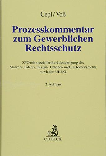 Prozesskommentar zum Gewerblichen Rechtsschutz: ZPO mit spezieller Berücksichtigung des Marken-, Patent-, Gebrauchsmuster-, Design-, Urheber- und Lauterkeitsrechts sowie des UKlaG
