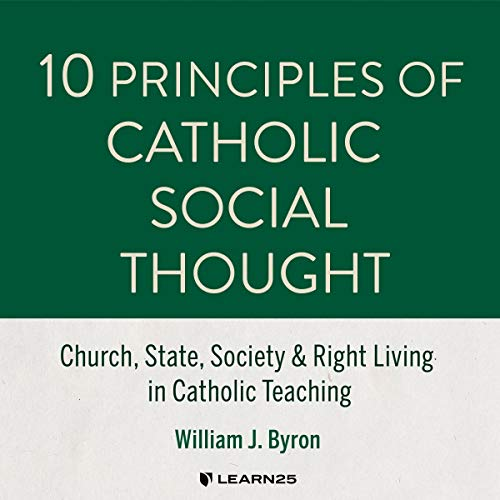 10 Principles of Catholic Social Thought: Church, State, Society & Right Living in Catholic Teaching copertina