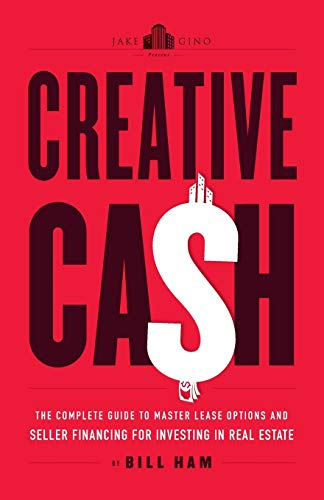 Creative Cash: The Complete Guide to Master Lease Options and Seller Financing for Investing in Real Estate