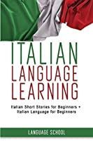 Italian Language Learning: 2 IN 1 Italian Short Stories for Beginners + Italian Language for Beginners.