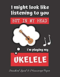 I MIGHT LOOK LIKE LISTENING TO YOU: UKELELE TABLATURE NOTEBOOK. Easy Music Songwriting Journal. Students and Teachers. Academy of music. Tabs.