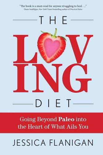 The Loving Diet: Going Beyond Paleo into the Heart of What Ails You