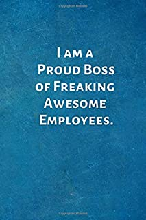 I am a Proud Boss of Freaking Awesome Employees: Birthday Valentines Day Gifts for Boss. Blank Notebook Journal With Funny Saying On The Outside