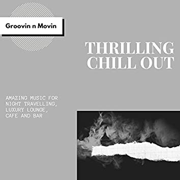 Thrilling Chill Out (Amazing Music For Night Travelling, Luxury Lounge, Cafe And Bar)