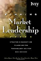 Winning Market Leadership: Strategic Market Planning for Technology-Driven Businesses
