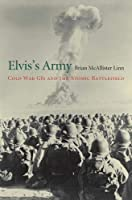 Elvis's Army: Cold War GIs and the Atomic Battlefield