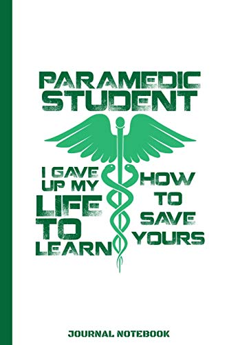 Paramedic Student I Gave Up My Life To Learn How To Save Yours Journal Notebook: EMS First Responder / Emergency Medical Technician / Ambulance Driver ... & Sketching / 6x9 / 110 pgs / Softcover