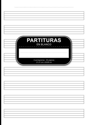 Partituras En Blanco: Libro De Música En Blanco Con Pentagramas Para Aprender Y Escribir Partituras Y Composiciones - Libro De Partituras Con 80 ... Para Músicos, Compositores Y Estudiantes