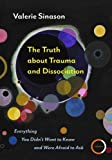The Truth about Trauma and Dissociation: Everything You Didn't Want to Know and Were Afraid to Ask (English Edition)