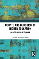 Ubuntu and Buddhism in Higher Education: An Ontological Rethinking