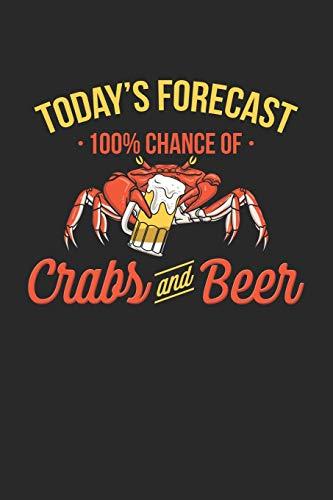 Today's Forecast 100% Chance of Crabs and Beer: Krabben Krebse und Bier Notizbuch / Tagebuch / Heft mit Linierten Seiten. Notizheft mit Linien, Journal, Planer für Termine oder To-Do-Liste.