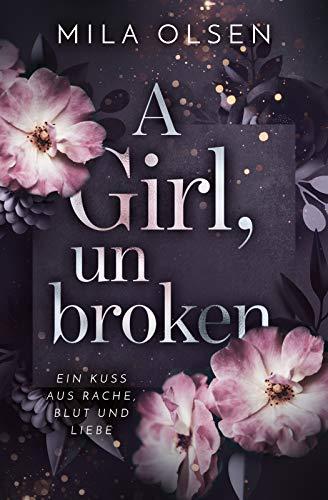 A Girl, unbroken (Ein Kuss aus Rache, Blut und Liebe 2)