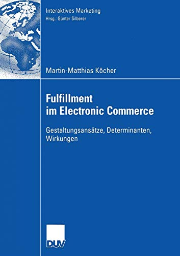 Fulfillment im Electronic Commerce: Gestaltungsansätze, Determinanten, Wirkungen (Interaktives Marketing)