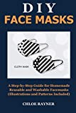 DIY FACE MASKS: A Step-by-Step Guide for Homemade Reusable and Washable Facemasks (Illustrations and Pattern Included)