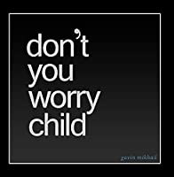 Don't You Worry Child by Gavin Mikhail