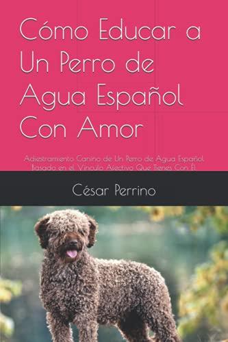 Cómo Educar a Un Perro de Agua English Con Amor: Adiestramiento Canino de Un Perro de Agua English Basado en el Vínculo Afectivo Que Tienes Con Él