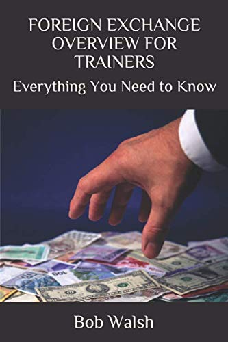 FOREIGN EXCHANGE OVERVIEW FOR TRAINERS: Everything You Need to Know (Bank Training Series, Band 3)