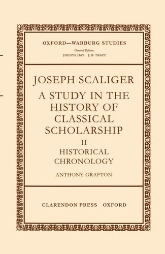 Joseph Scaliger: A Study in the History of Classical Scholarship (Oxford-Warburg Studies)