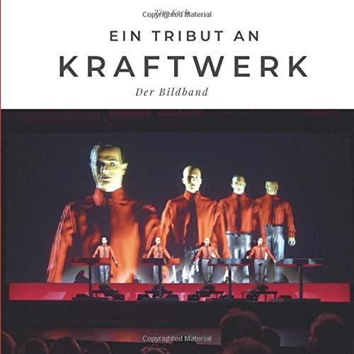 Ein Tribut an Kraftwerk: Der Bildband: Der Bildband. Sonderausgabe, verfügbar nur bei Amazon
