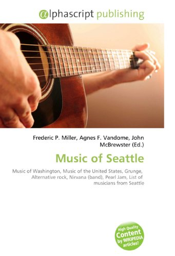 Music of Seattle: Music of Washington, Music of the United States, Grunge,  Alternative rock, Nirvana (band), Pearl Jam, List of  musicians from Seattle