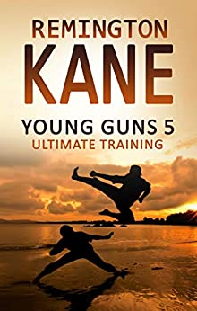 Young Guns 5: Ultimate Training by [Remington Kane]