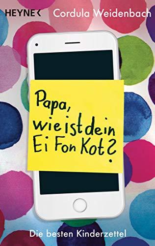Papa, wie ist dein Ei Fon Kot?: Die besten Kinderzettel