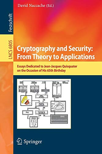 Cryptography and Security: From Theory to Applications: Essays Dedicated to Jean-Jacques Quisquater on the Occasion of His 65th Birthday: 6805 (Lecture Notes in Computer Science)
